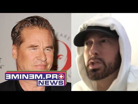 Val Kilmer told Eminem he didn't  see him naked and he regrets this didn't happen