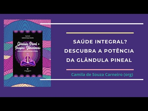 SAÚDE INTEGRAL E GLÂNDULA PINEAL - SAIBA MAIS