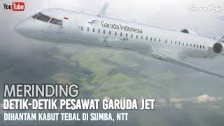 Detik-Detik Pesawat Garuda Explore Jet dihantam Kabut Tebal di sumba NTT, sebelum Mendarat