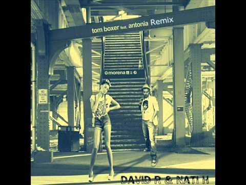 Tom Boxer feat. Antonia - Morena(David R & Nati H Club Mix)
