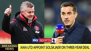 Gary Neville reacts to Ole Gunnar Solskjær being given Man Utd job full time!