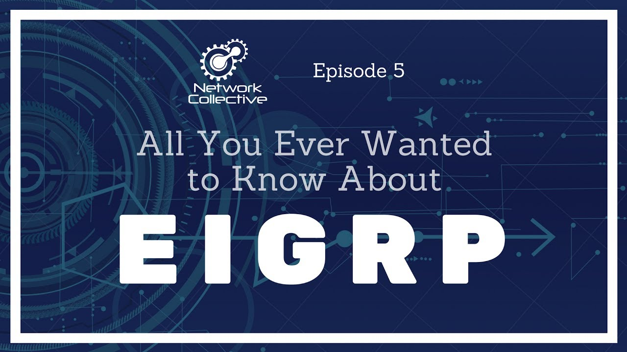 Episode 5 - All You Ever Wanted To Know About EIGRP