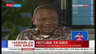 President Uhuru: Vita dhidi ya ufisadi iko imara na tuna tarajia mahakama itatatekeleza haki