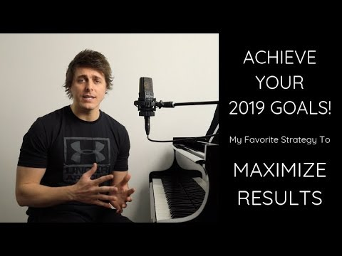 ACHIEVE YOUR 2019 GOALS! My Favorite Strategy For Maximizing Results