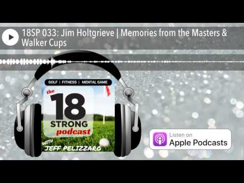 18SP 033: Jim Holtgrieve | Memories from the Masters & Walker Cups