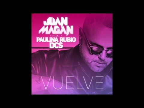 Juan Magan   Vuelve Audio ft  Paulina Rubio, DCS