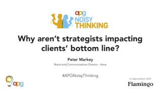 APG Noisy Thinking | Peter Markey | Why aren't strategists impacting clients' bottom line?
