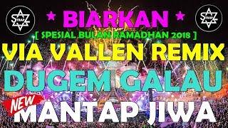DJ VIA VALLEN TERBARU BIARKAN DUGEM GALAU BIKIN BAPER SPESIAL RAMADHAN 2018