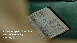 Prayer for Spiritual Wisdom & Understanding - Rev. Lee Wong - Rosewood Baptist Church April 25, 2021