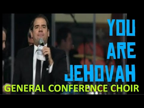 You Are Jehovah | General Conference Choir
