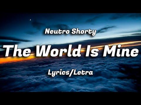 Neutro Shorty - The World Is Mine (Lyrics/Letra)