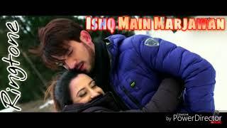 Ishq Main Marjawan - New Hindi song ringtone - colors TV show - ( Ishq Main Marjawan )
