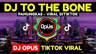 DJ TO THE BONE PAMUNGKAS TIK TOK VIRAL 2021