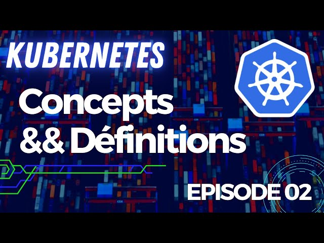 Kubernetes - 2. Notions et définitions