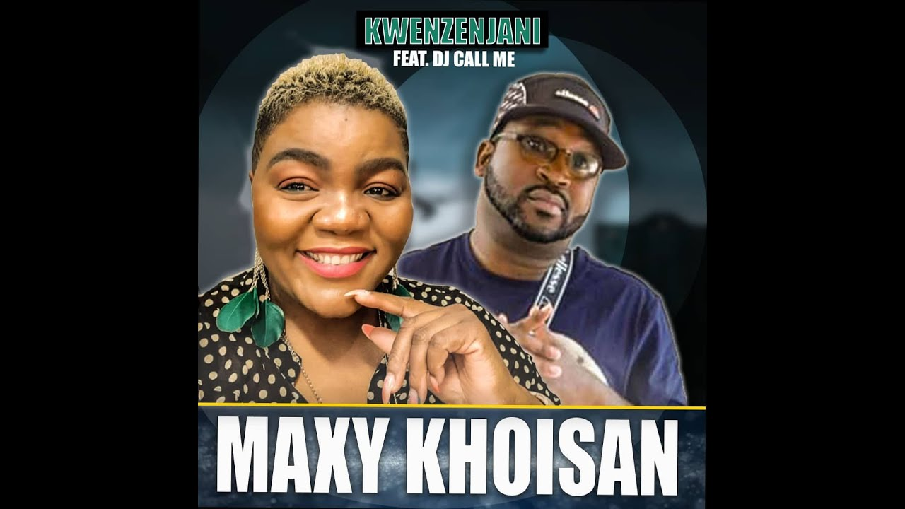 Download Maxy KhoiSan feat Dj Call Me - Kwenzenjani (OFFICIAL AUDIO)