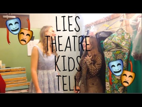 THINGS ALL THEATRE KIDS LIE ABOUT