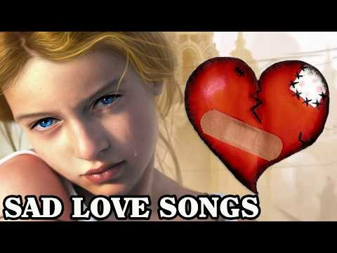 Broken Heart Collection Of Love Song - Sad Songs May Make You Cry - Greatest Beautiful Love Songs