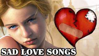 broken heart collection of love song sad songs may make you cry greatest beautiful love songs