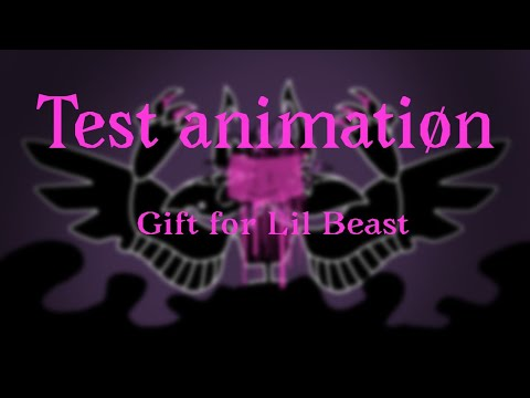 ||TEST ANIMATION|| Gift For Lil Beast??