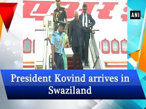 President Kovind arrives in Swaziland - ANI News