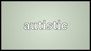 Autistic Meaning