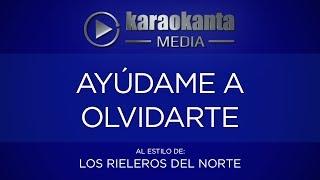 Karaokanta - Los Rieleros del Norte - Ayúdame a olvidarte