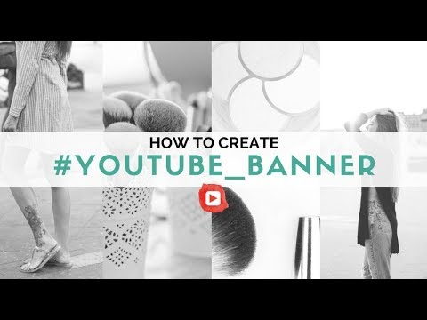 Make your Youtube Banner| Size & Template |Channel Art 2017
