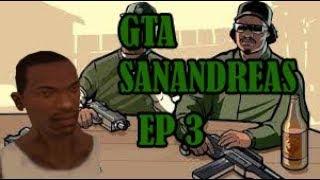 Grand Theft Auto Sanandreas : Ep # 3
