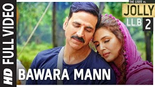 Bawara Mann Full Video | Jolly LL.B 2 | Akshay Kumar, Huma Qureshi | Jubin Nautiyal & Neeti Mohan