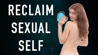 Reclaim Your Sexuality and Sensual Self (R18+)★★★★★
