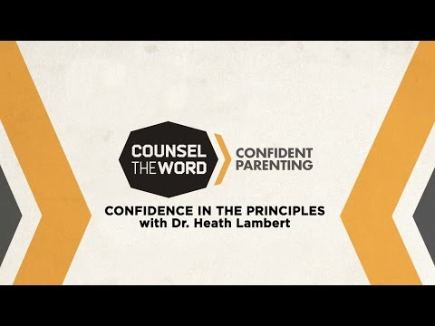 Counsel the Word 2015:  Confident Parenting - Confidence in the Principles by Heath Lambert