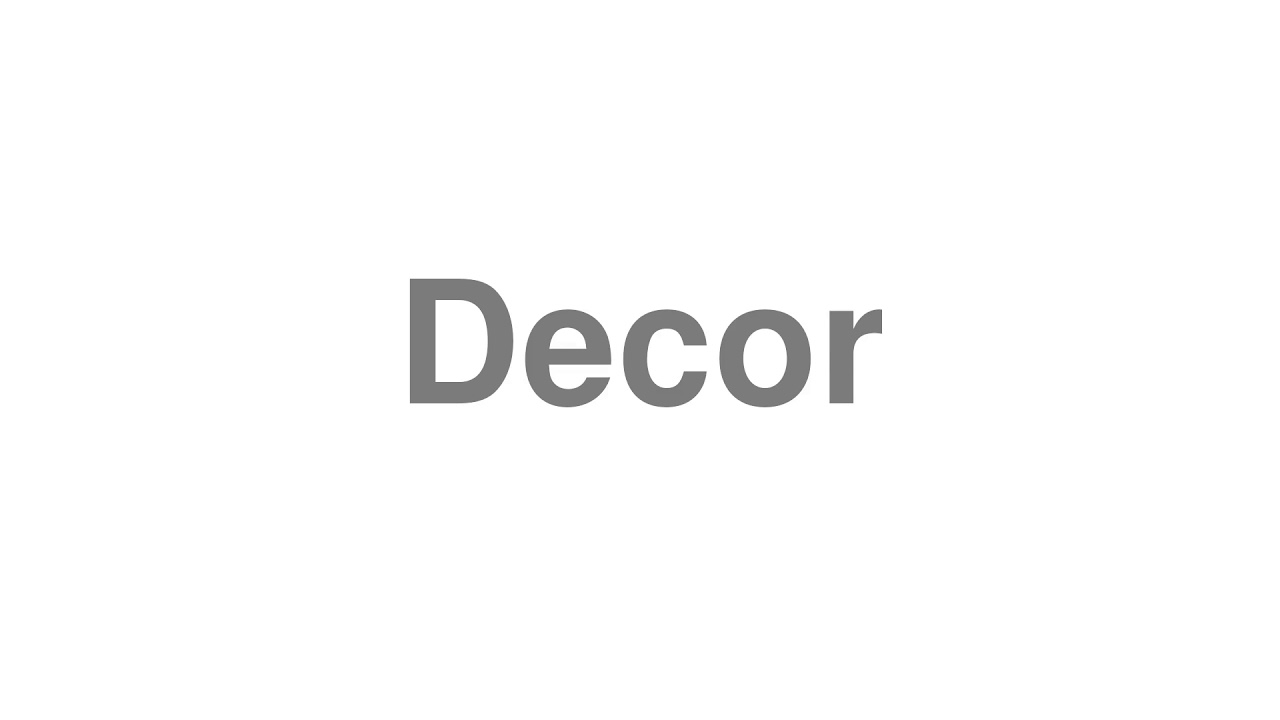 How To Pronounce Decor Youtube