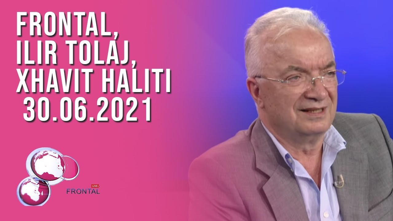 FRONTAL, Ilir Tolaj, Xhavit Haliti – 30.06.2021