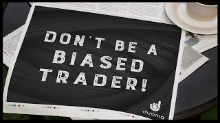 You're biased... and it's affecting your trading!