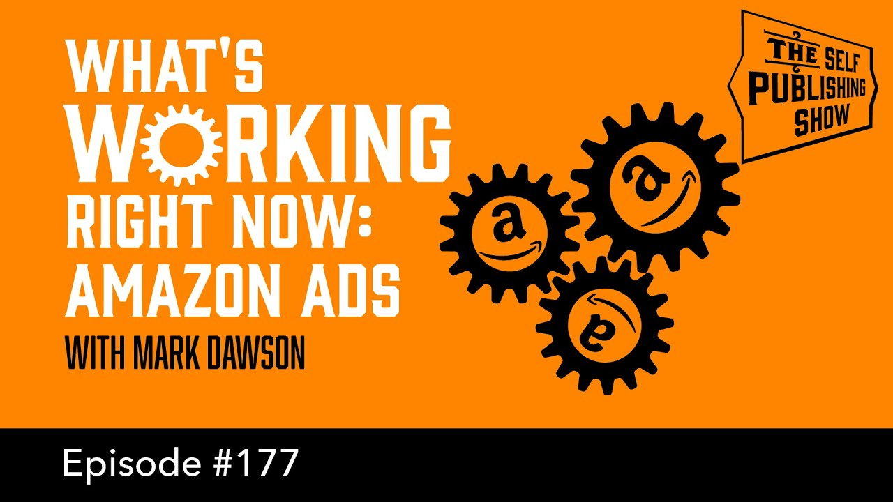 What's Working Right Now: Amazon ads (The Self Publishing Show, episode 177)