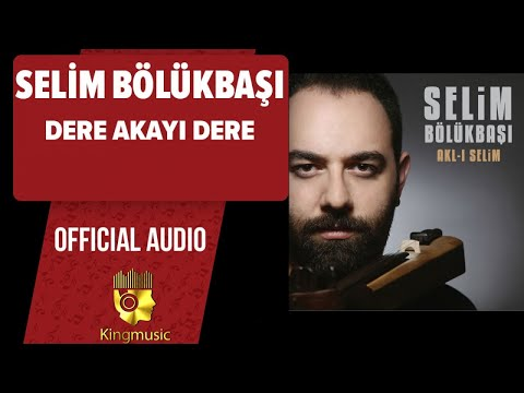 Selim Bölükbaşı - Dere Akayi Dere - ( Official Audio )