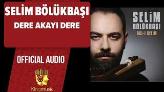 Gambar cover Selim Bölükbaşı - Dere Akayi Dere - ( Official Audio )