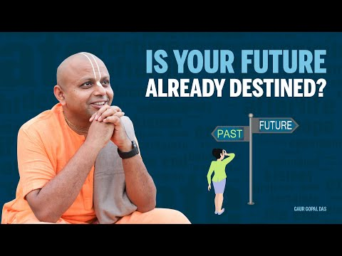 Is your future already destined? by Gaur Gopal Das