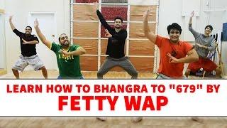 Fetty Wap - 679 | Bhangra Dance Steps & Tutorials | Learn Bhangra