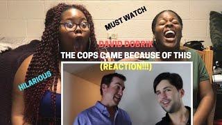 DAVID DOBRIK-THE COPS CAME BECAUSE OF THIS (REACTION!!!) *hilarious*