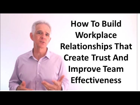 Team Tip 1 - How To Build Workplace Relationships That Create Trust And Improve Team Effectiveness