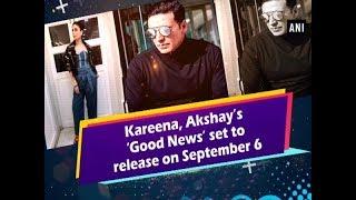 Kareena, Akshay's 'Good News' set to release on September 6 - Bollywood News