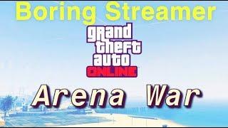 BORING STREAMER - GTA ONLINE - ARENA WAR (NEW DLC)