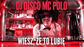 DJ DISCO MC POLO - Wiesz, że to lubię (Dance Remix) [Official Audio]