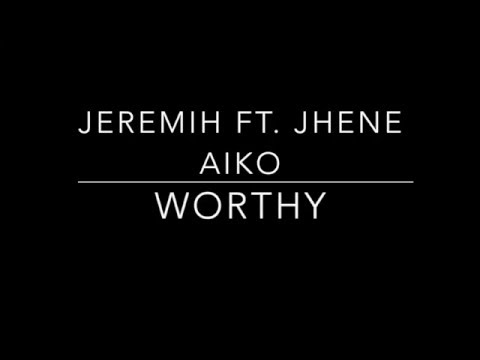 Jeremih - Worthy ft. Jhene Aiko Lyrics