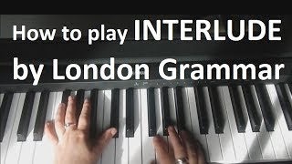 How to play interlude by london grammar on piano
