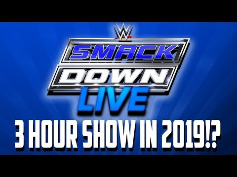 Smackdown Live To Be 3 Hours in 2019!? (Move To Fox Network)