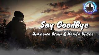 Download Unknown Brain & Marvin Divine - Say GoodBye ( Lyrics )