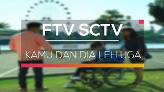 Video FTV SCTV - Kamu dan Dia Leh Uga download MP3, 3GP, MP4, WEBM, AVI, FLV Januari 2018