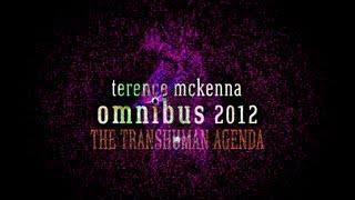 "The Terence McKenna OmniBus 2012 - 10/12 - ""The Transhuman Agenda"""